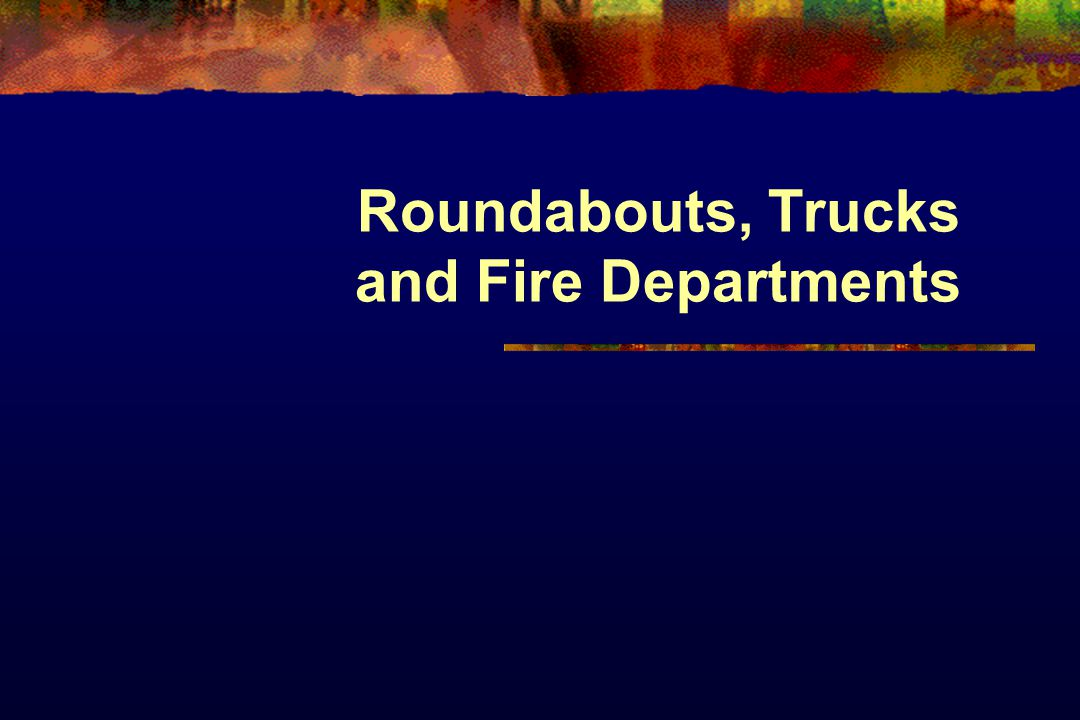 Roundabouts, Trucks and Fire Departments
