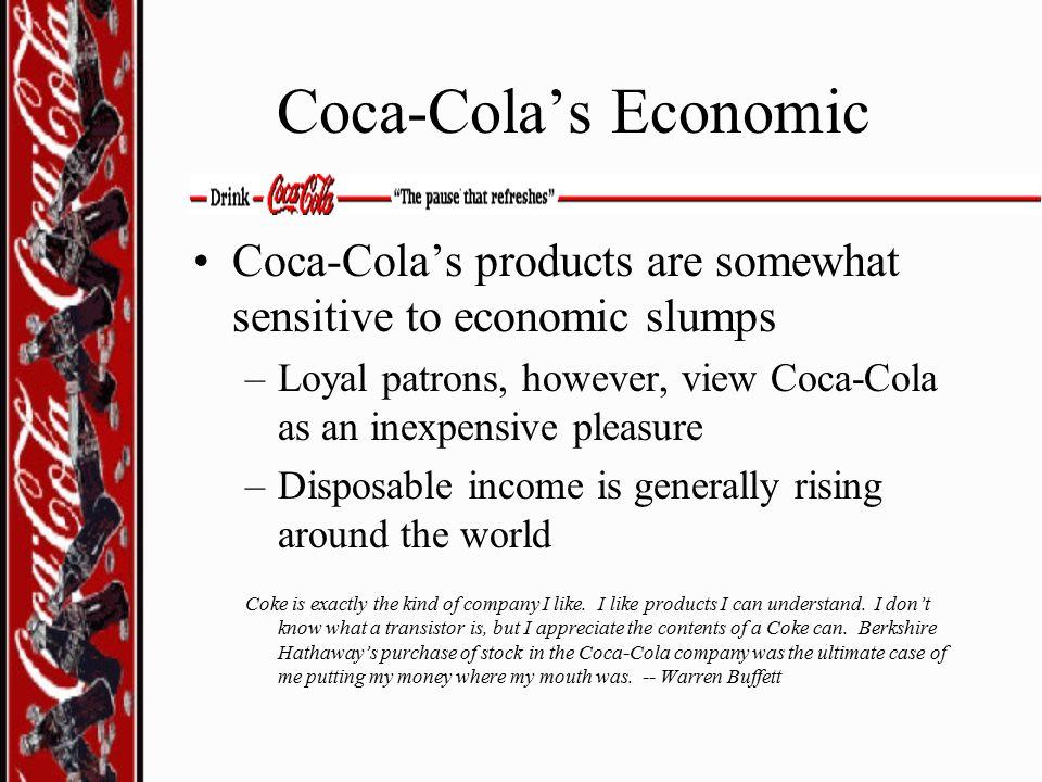 Coca-Cola's Economic Coca-Cola's products are somewhat sensitive to economic slumps.