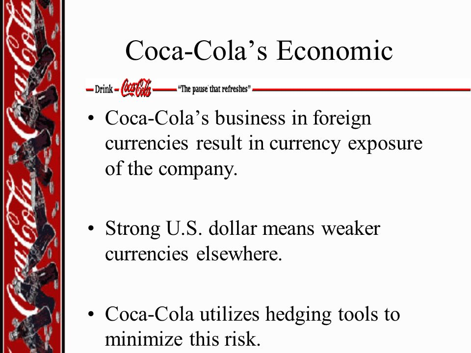 Coca-Cola's Economic Coca-Cola's business in foreign currencies result in currency exposure of the company.