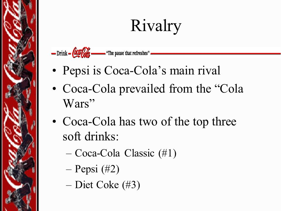 Rivalry Pepsi is Coca-Cola's main rival