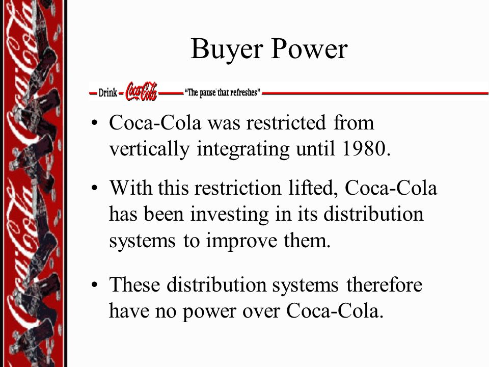 Buyer Power Coca-Cola was restricted from vertically integrating until 1980.