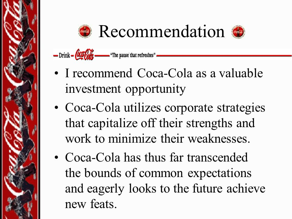 Recommendation I recommend Coca-Cola as a valuable investment opportunity.