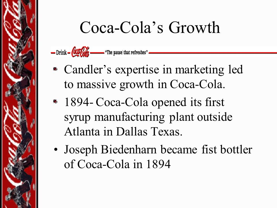 Coca-Cola's Growth Candler's expertise in marketing led to massive growth in Coca-Cola.