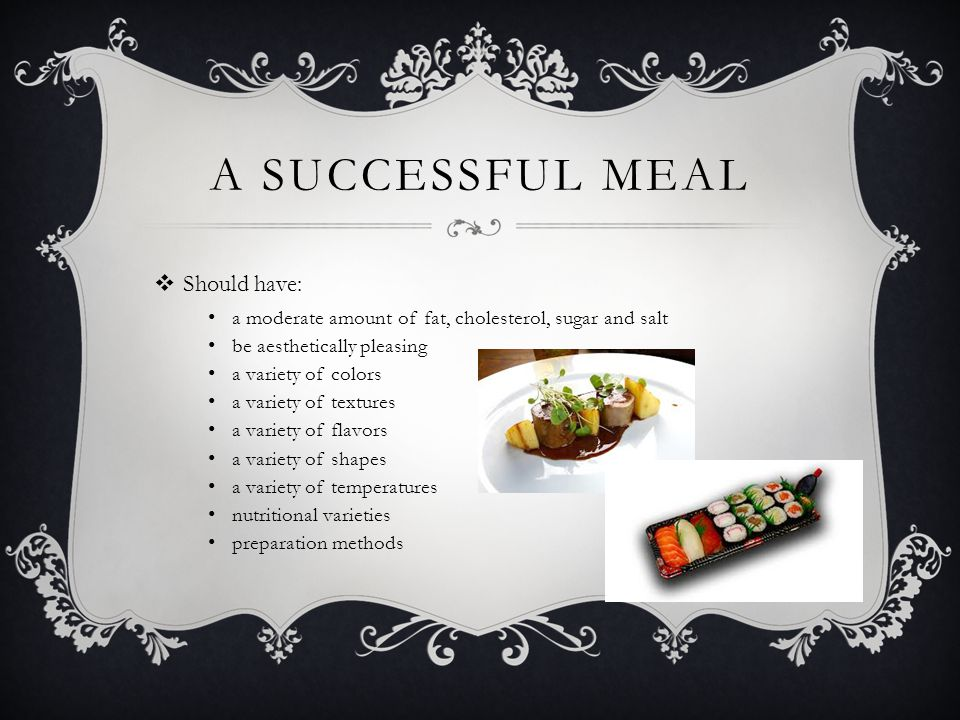 A successful Meal Should have: