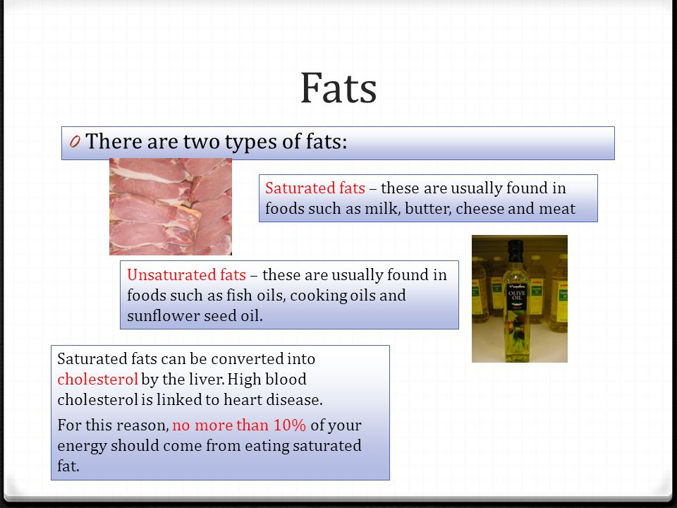 Fats There are two types of fats: