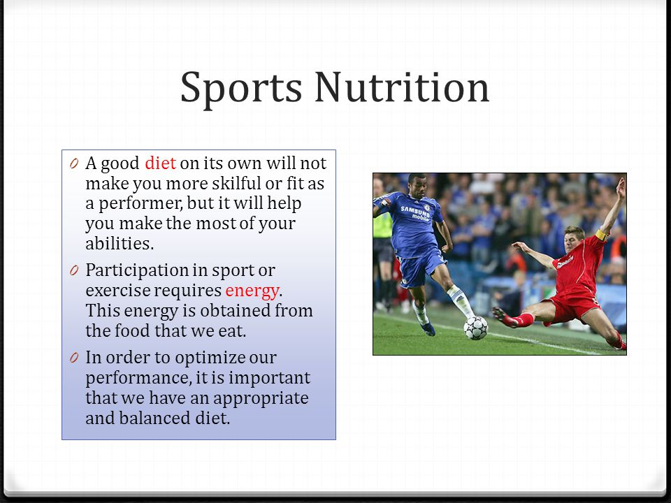 Sports Nutrition A good diet on its own will not make you more skilful or fit as a performer, but it will help you make the most of your abilities.