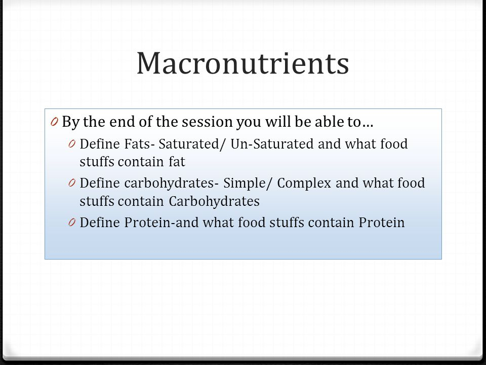 Macronutrients By the end of the session you will be able to…