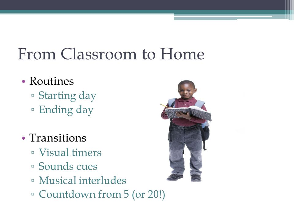 From Classroom to Home Routines Transitions Starting day Ending day