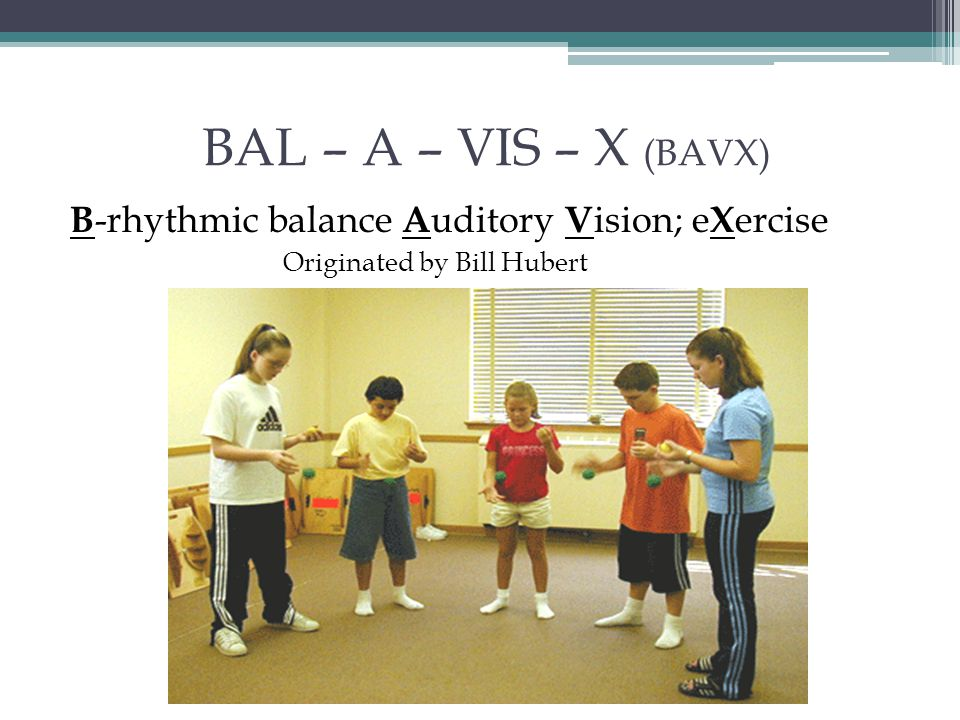 BAL – A – VIS – X (BAVX) B-rhythmic balance Auditory Vision; eXercise