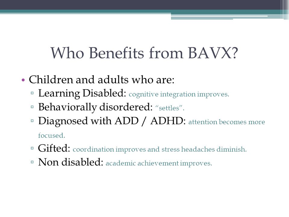 Who Benefits from BAVX Children and adults who are: