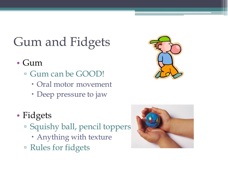 Gum and Fidgets Gum Fidgets Gum can be GOOD!