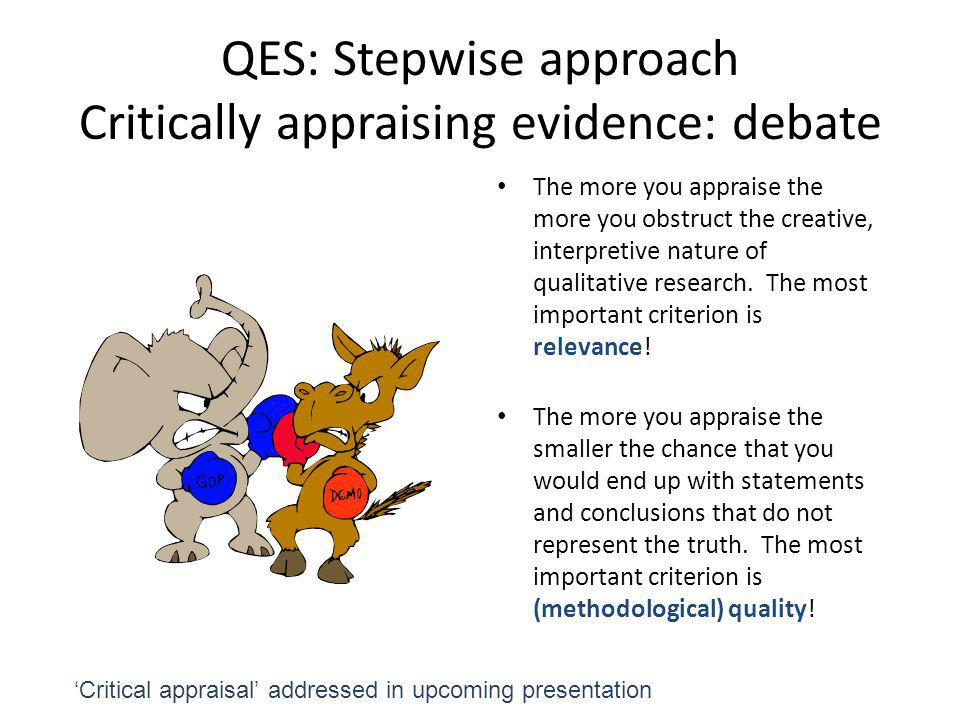 QES: Stepwise approach Critically appraising evidence: debate
