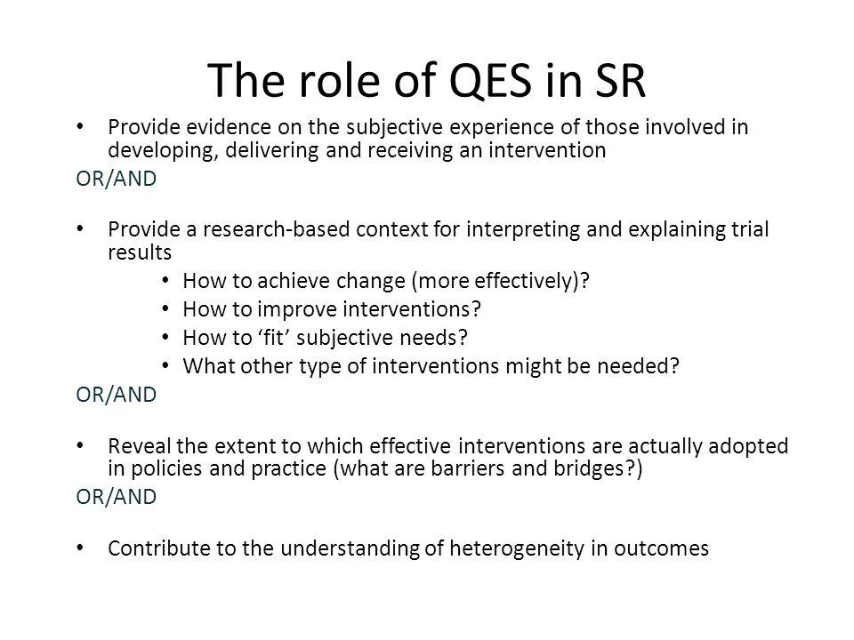 The role of QES in SR Provide evidence on the subjective experience of those involved in developing, delivering and receiving an intervention.