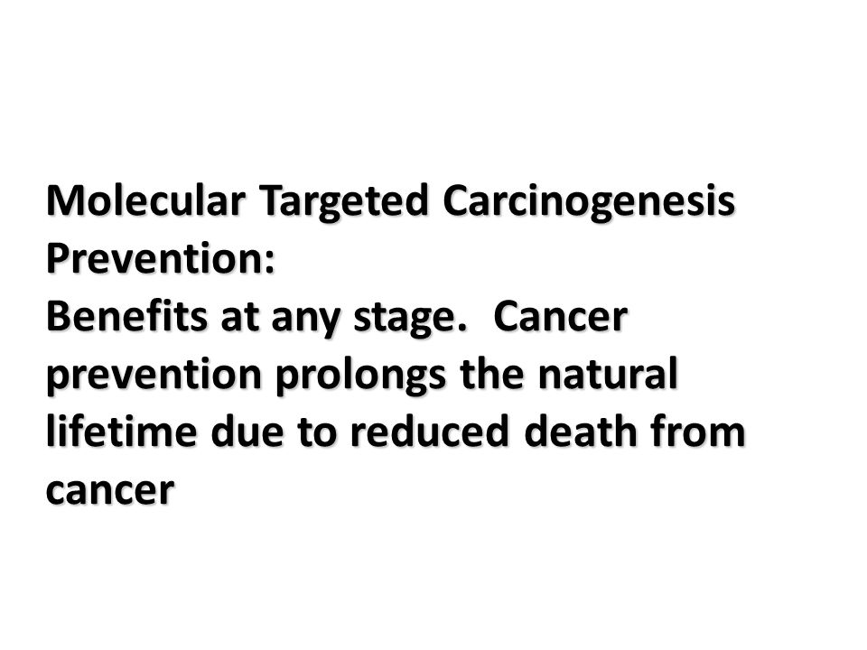 Molecular Targeted Carcinogenesis Prevention: Benefits at any stage
