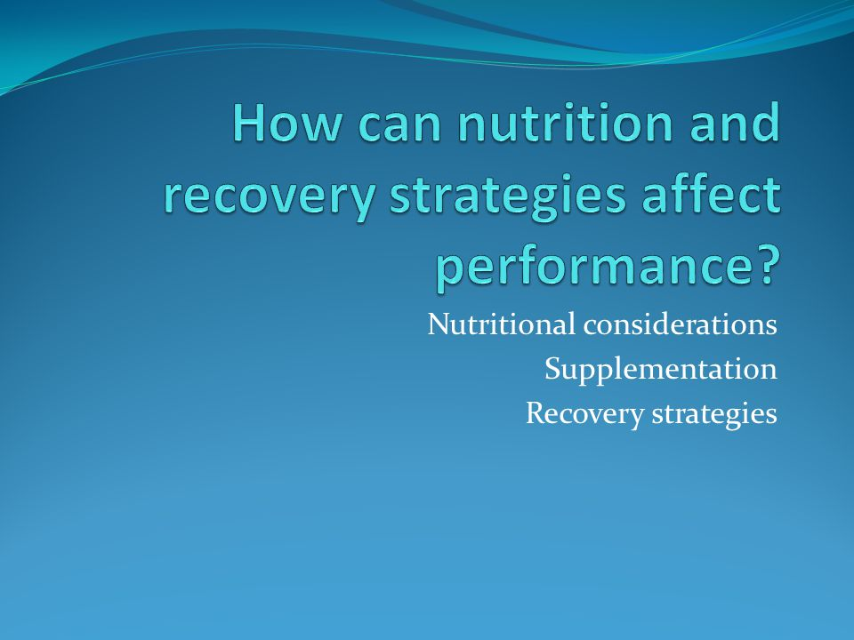 How can nutrition and recovery strategies affect performance