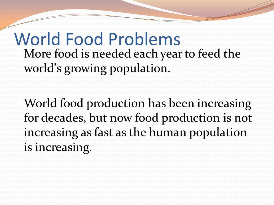 World Food Problems More food is needed each year to feed the world's growing population.