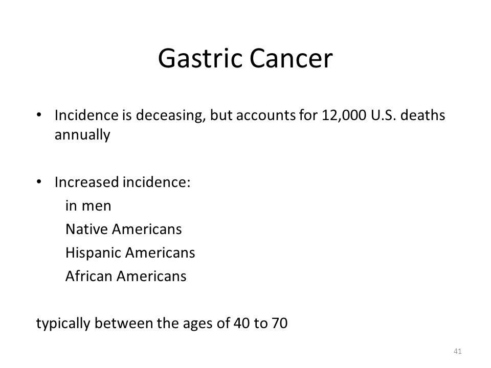 Gastric Cancer Incidence is deceasing, but accounts for 12,000 U.S. deaths annually. Increased incidence: