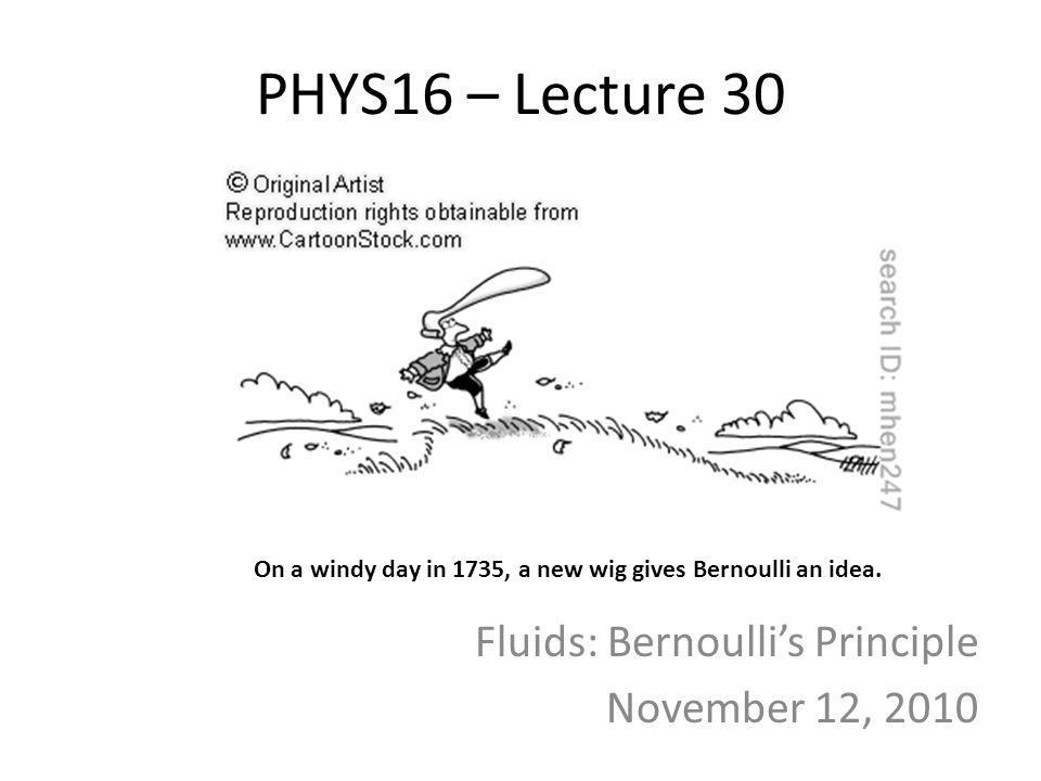 Fluids: Bernoulli's Principle November 12, 2010