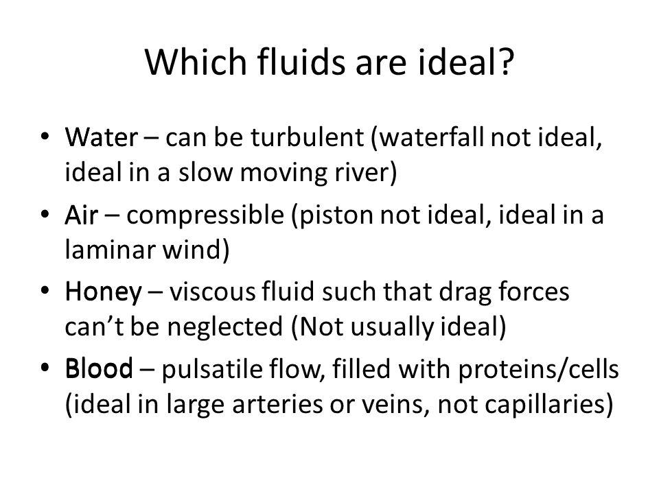 Which fluids are ideal Water Air Honey Blood
