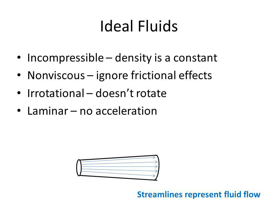 Ideal Fluids Incompressible – density is a constant