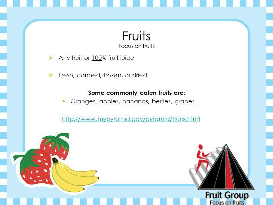 Some commonly eaten fruits are: