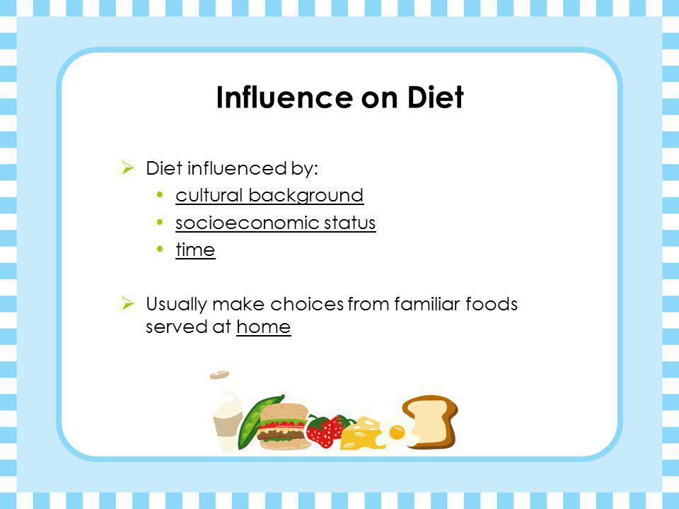 Influence on Diet Diet influenced by: cultural background