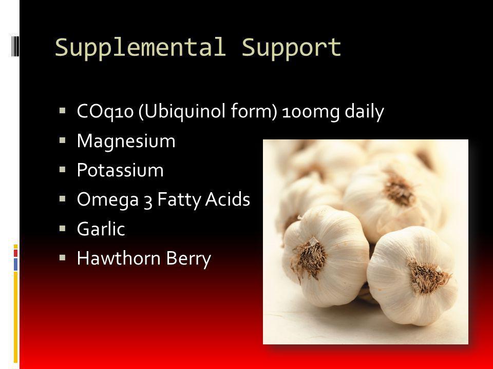 Supplemental Support COq10 (Ubiquinol form) 100mg daily Magnesium
