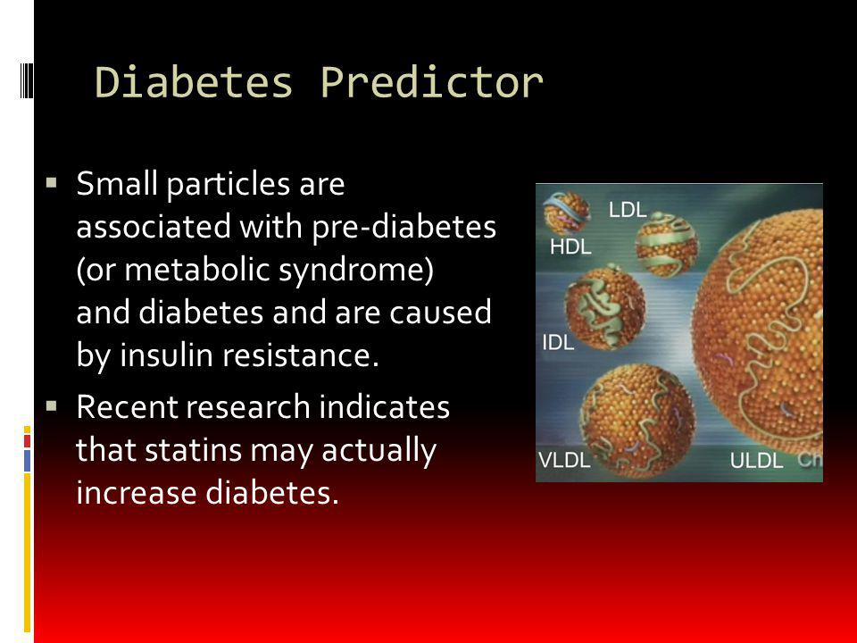 Diabetes Predictor Small particles are associated with pre-diabetes (or metabolic syndrome) and diabetes and are caused by insulin resistance.