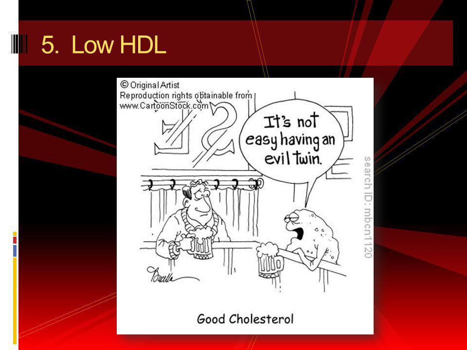 5. Low HDL