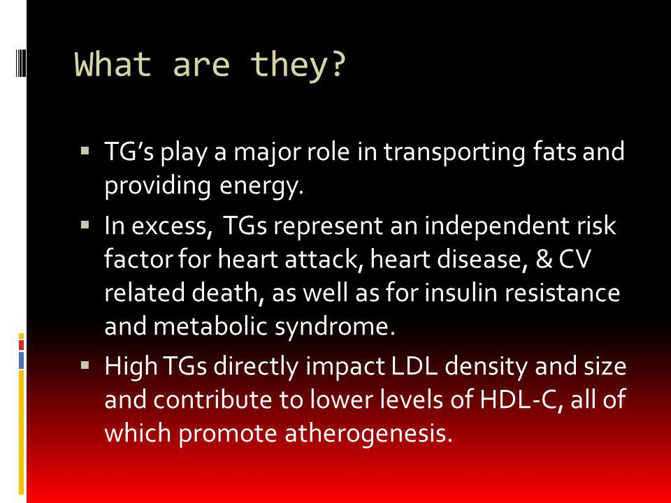 What are they TG's play a major role in transporting fats and providing energy.