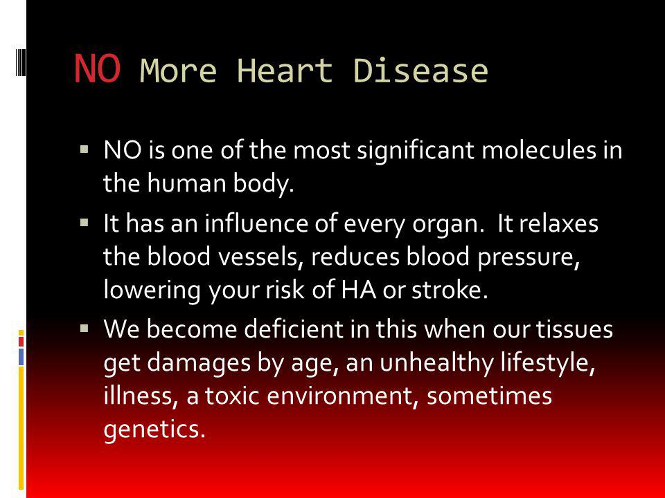 NO More Heart Disease NO is one of the most significant molecules in the human body.