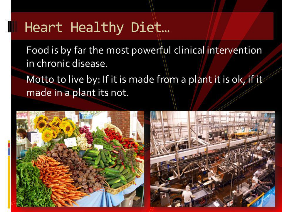 Heart Healthy Diet… Food is by far the most powerful clinical intervention in chronic disease.