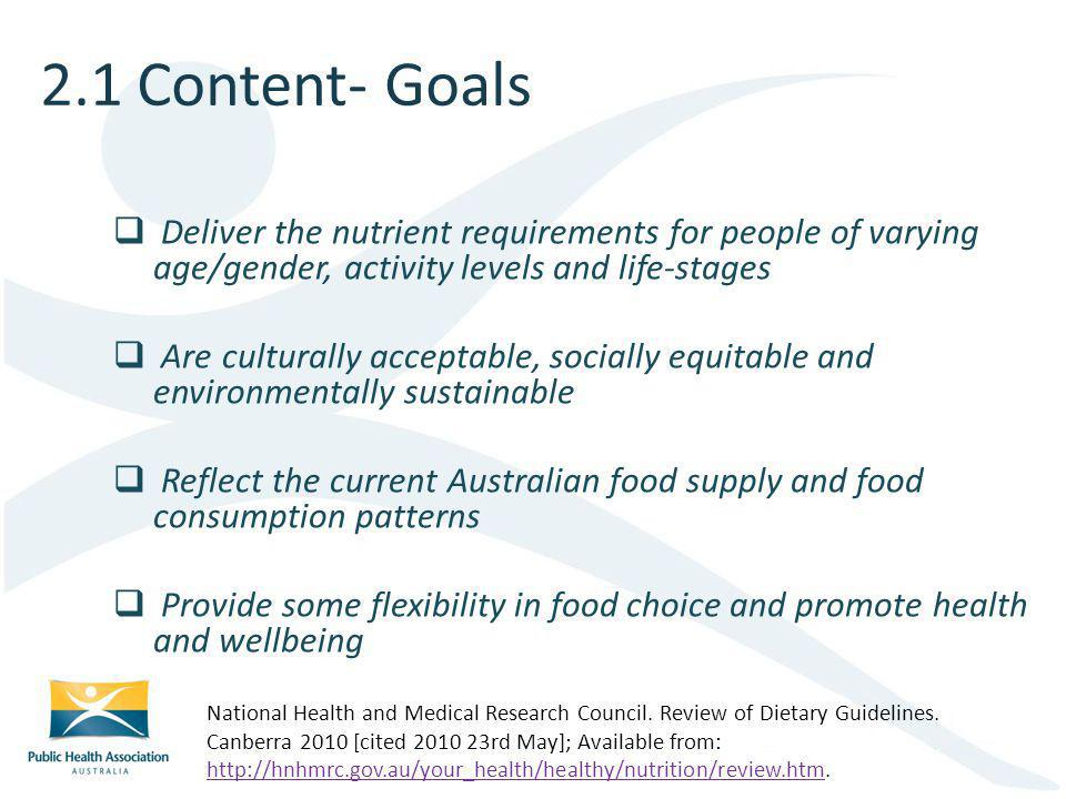 2.1 Content- Goals Deliver the nutrient requirements for people of varying age/gender, activity levels and life-stages.