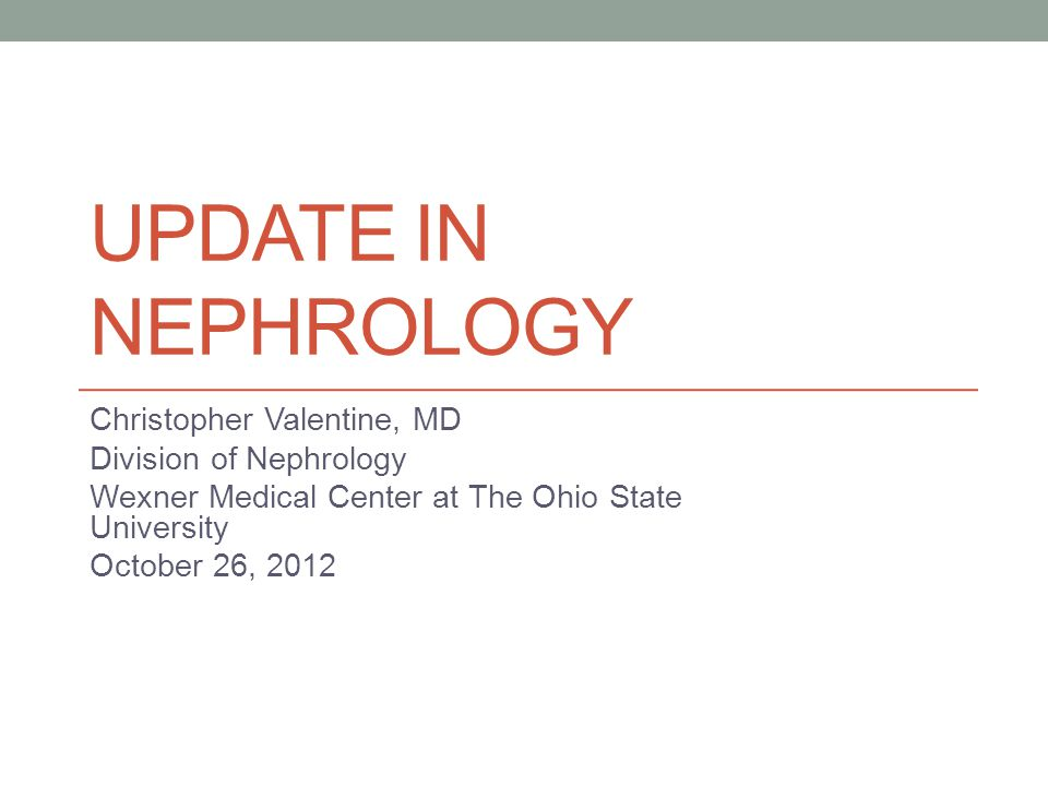 Update in Nephrology Christopher Valentine, MD Division of Nephrology