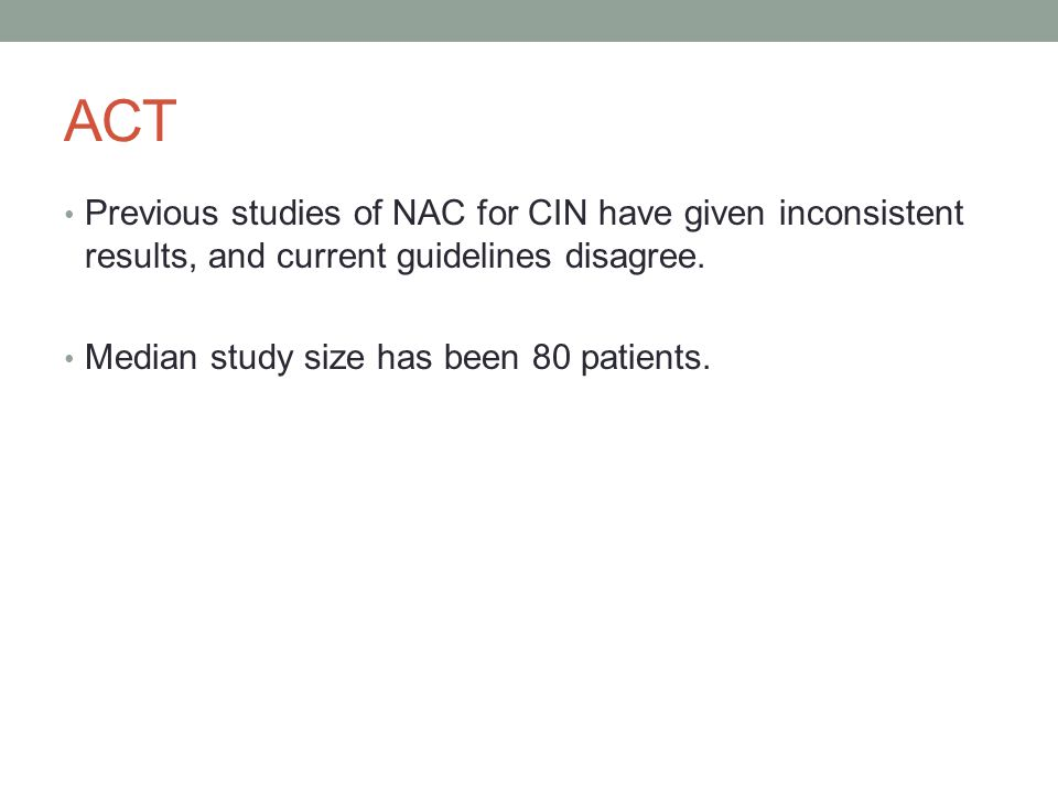 ACT Previous studies of NAC for CIN have given inconsistent results, and current guidelines disagree.