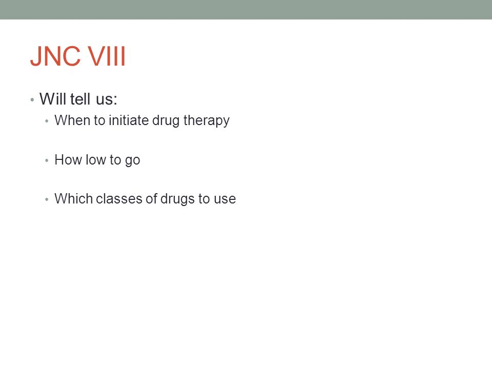 JNC VIII Will tell us: When to initiate drug therapy How low to go