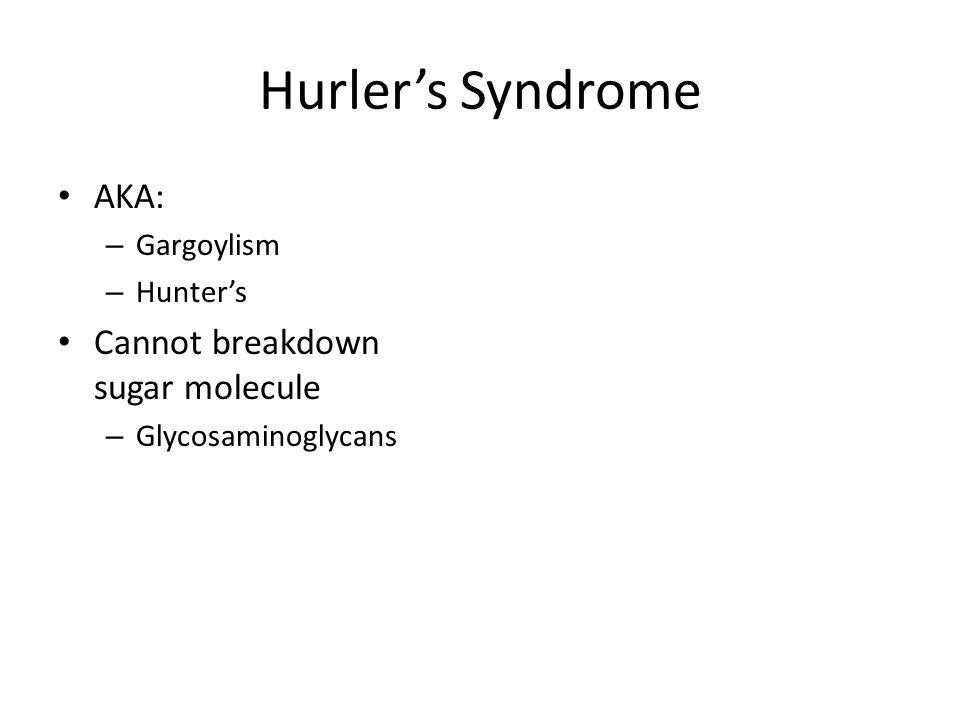 Hurler's Syndrome AKA: Cannot breakdown sugar molecule Gargoylism