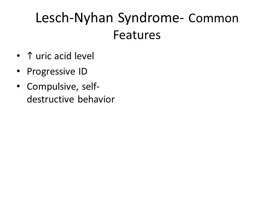 Lesch-Nyhan Syndrome- Common Features