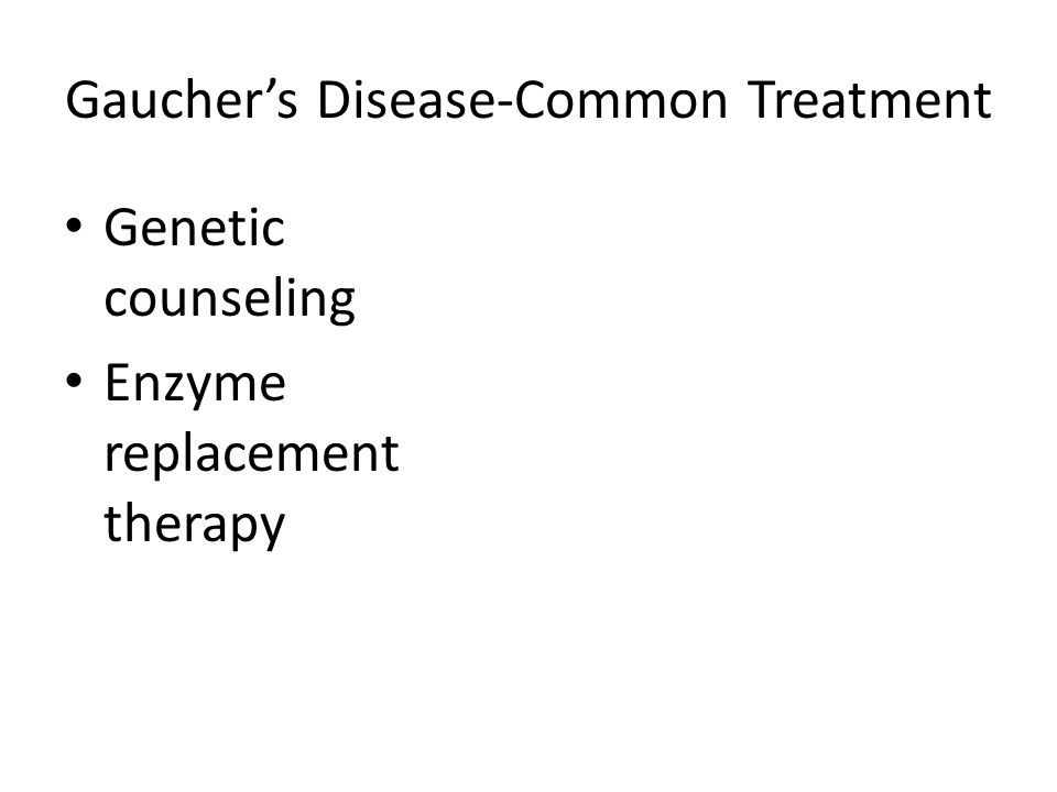 Gaucher's Disease-Common Treatment