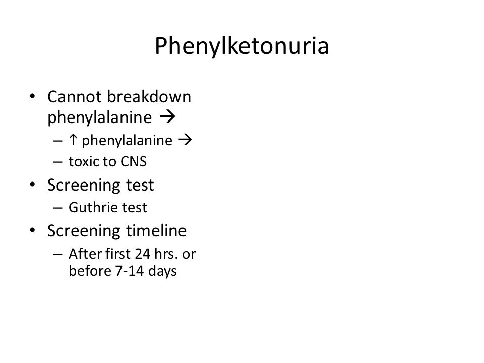 Phenylketonuria Cannot breakdown phenylalanine  Screening test