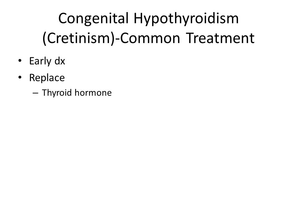 Congenital Hypothyroidism (Cretinism)-Common Treatment