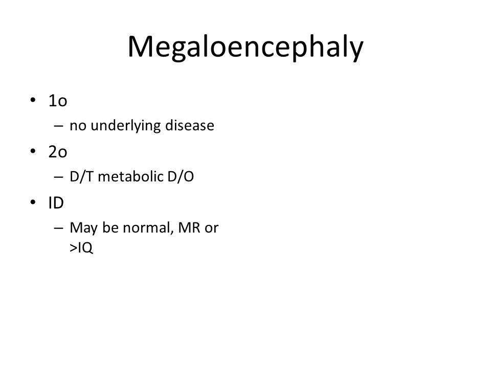Megaloencephaly 1o 2o ID no underlying disease D/T metabolic D/O