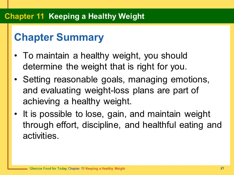 Chapter Summary To maintain a healthy weight, you should determine the weight that is right for you.