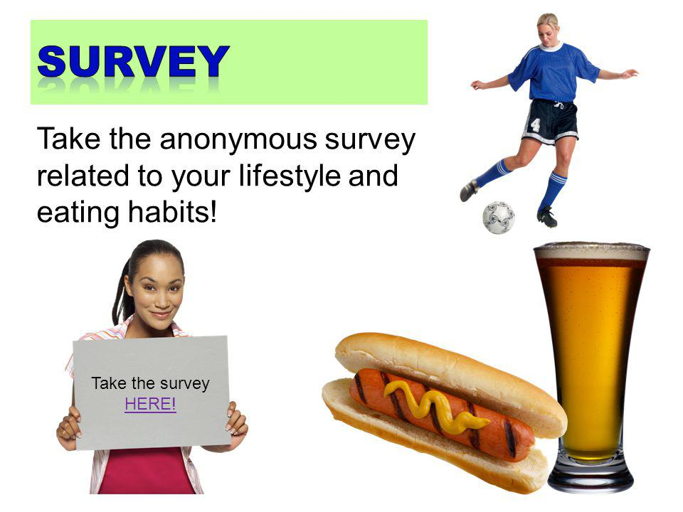 survey Take the anonymous survey related to your lifestyle and eating habits! Take the survey HERE!