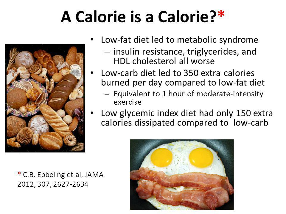 A Calorie is a Calorie * Low-fat diet led to metabolic syndrome