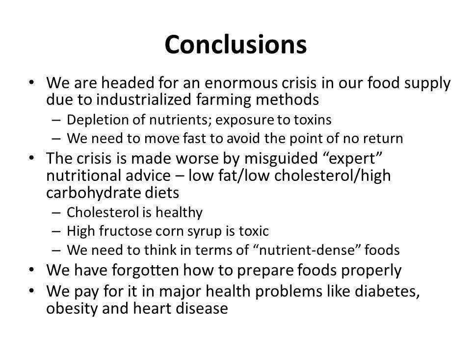 Conclusions We are headed for an enormous crisis in our food supply due to industrialized farming methods.