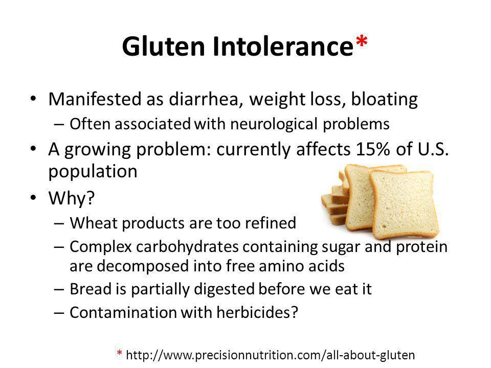 Gluten Intolerance* Manifested as diarrhea, weight loss, bloating