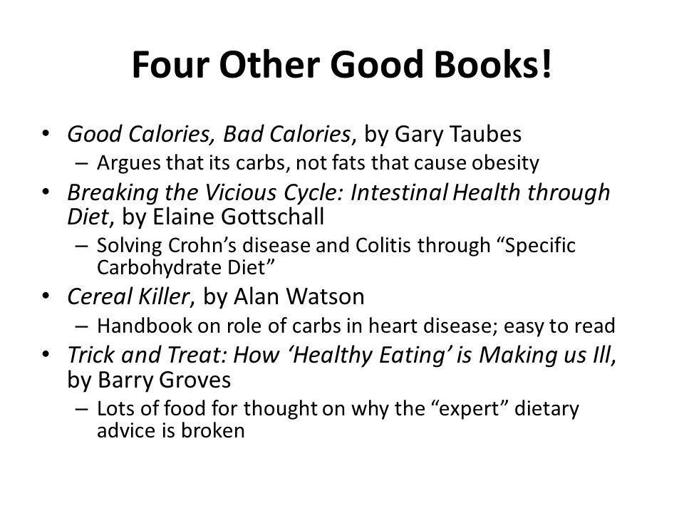 Four Other Good Books! Good Calories, Bad Calories, by Gary Taubes