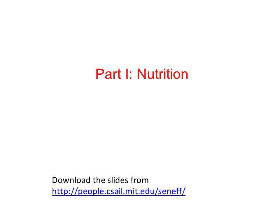 Part I: Nutrition Download the slides from http://people.csail.mit.edu/seneff/