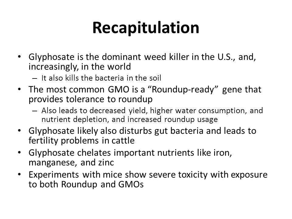 Recapitulation Glyphosate is the dominant weed killer in the U.S., and, increasingly, in the world.